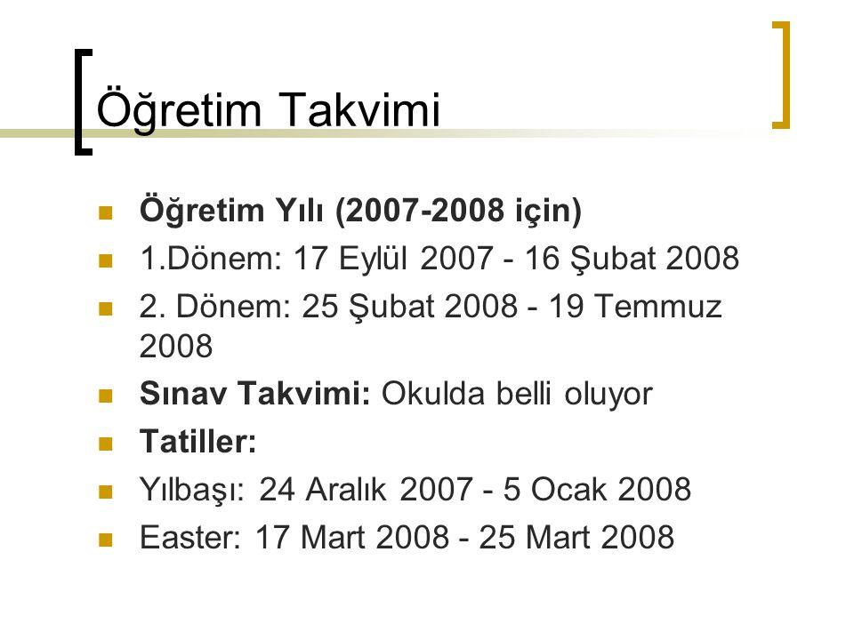 Öğretim Takvimi Öğretim Yılı (2007-2008 için) 1.Dönem: 17 Eylül 2007 - 16 Şubat 2008 2. Dönem: 25 Şubat 2008 - 19 Temmuz 2008 Sınav Takvimi: Okulda be
