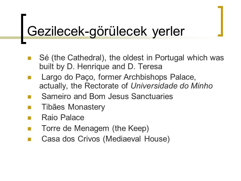 Gezilecek-görülecek yerler Sé (the Cathedral), the oldest in Portugal which was built by D. Henrique and D. Teresa Largo do Paço, former Archbishops P