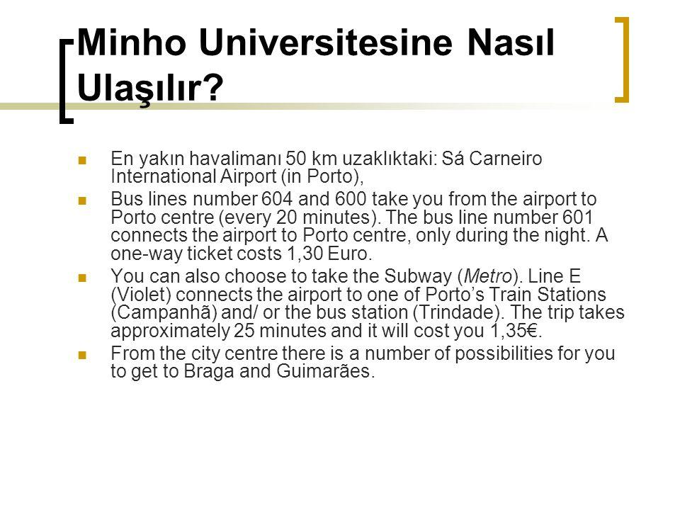 Minho Universitesine Nasıl Ulaşılır? En yakın havalimanı 50 km uzaklıktaki: Sá Carneiro International Airport (in Porto), Bus lines number 604 and 600