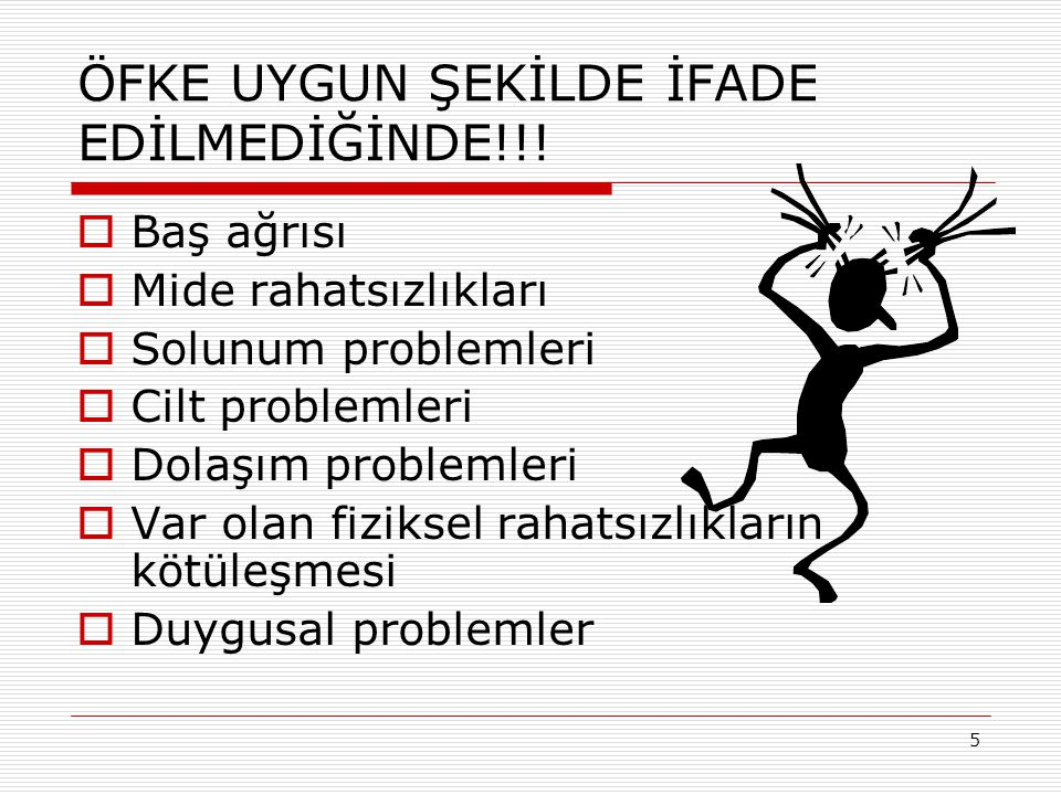 5 ÖFKE UYGUN ŞEKİLDE İFADE EDİLMEDİĞİNDE!!.