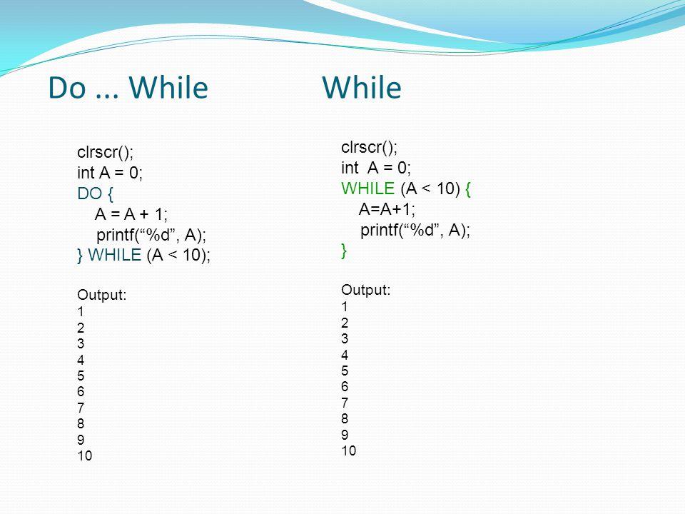 """Do... While While clrscr(); int A = 0; DO { A = A + 1; printf(""""%d"""", A); } WHILE (A < 10); Output: 1 2 3 4 5 6 7 8 9 10 clrscr(); int A = 0; WHILE (A <"""