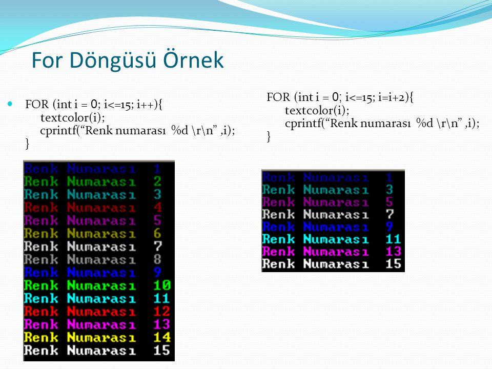 """For Döngüsü Örnek FOR (int i = 0 ; i<=15; i++){ textcolor(i); cprintf(""""Renk numarası %d \r\n"""",i); } FOR (int i = 0; i<=15; i=i+2){ textcolor(i); cprin"""