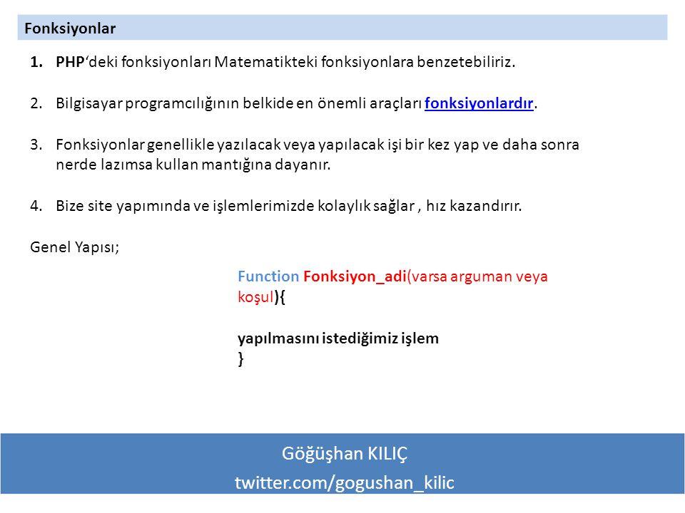 Göğüşhan KILIÇ twitter.com/gogushan_kilic Fonksiyonlar 1.PHP'deki fonksiyonları Matematikteki fonksiyonlara benzetebiliriz.