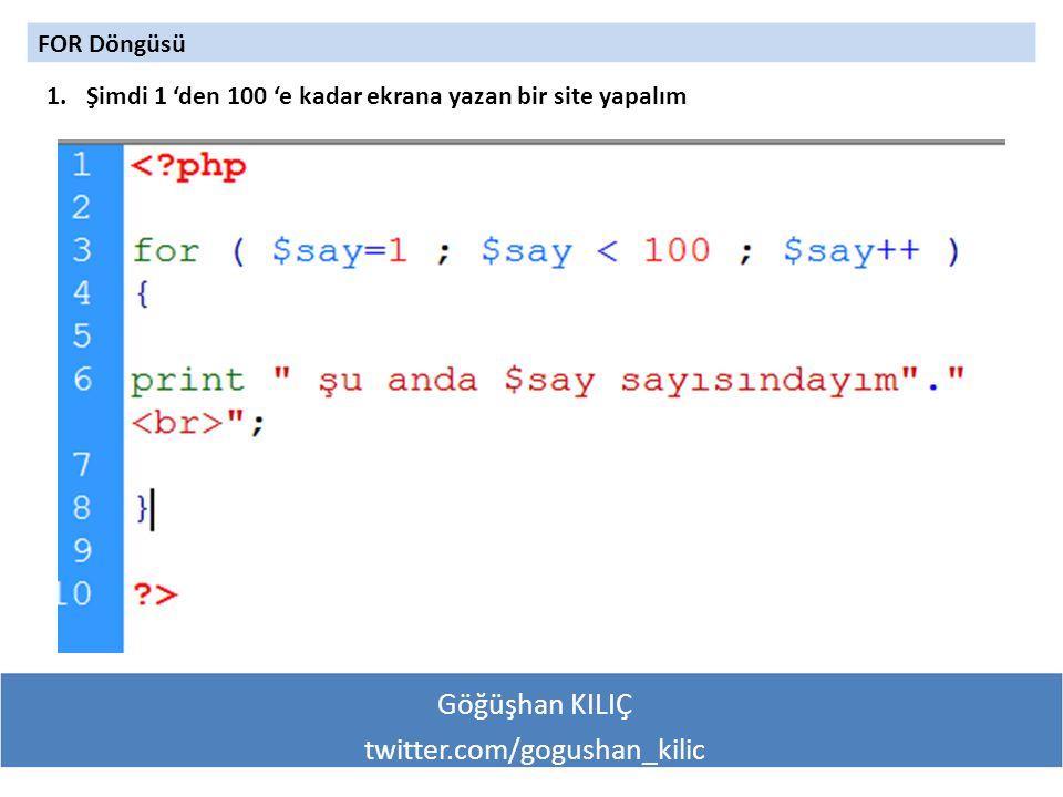Göğüşhan KILIÇ twitter.com/gogushan_kilic FOR Döngüsü 1.Şimdi 1 'den 100 'e kadar ekrana yazan bir site yapalım