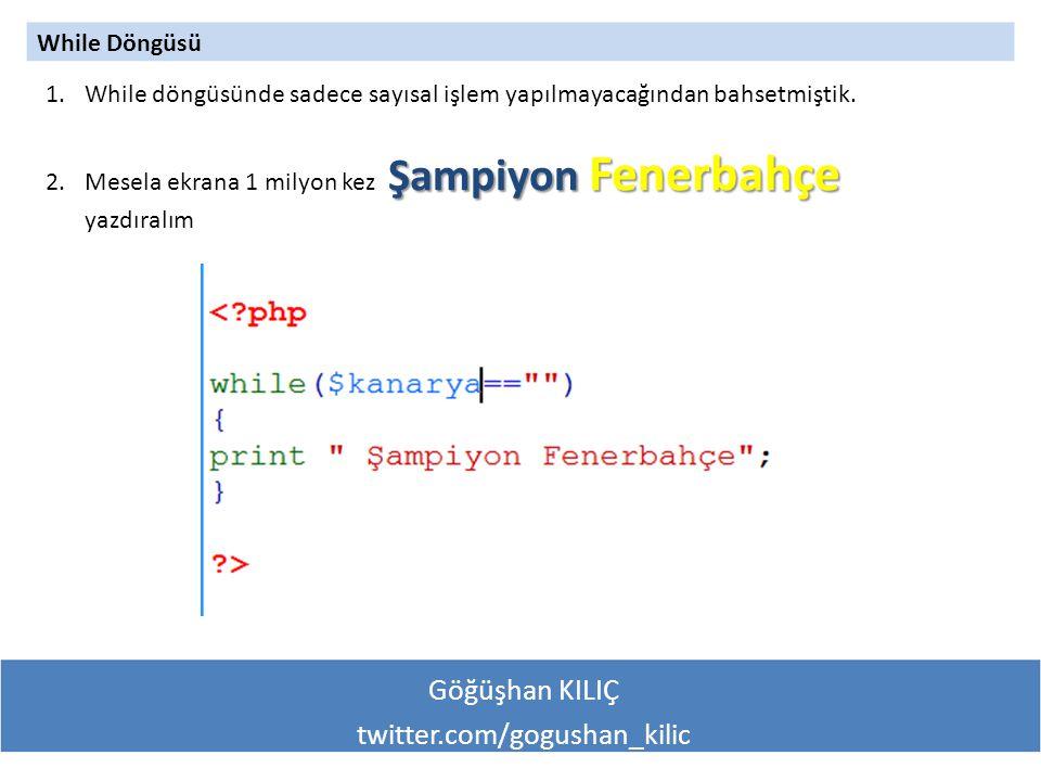 Göğüşhan KILIÇ twitter.com/gogushan_kilic While Döngüsü 1.While döngüsünde sadece sayısal işlem yapılmayacağından bahsetmiştik.
