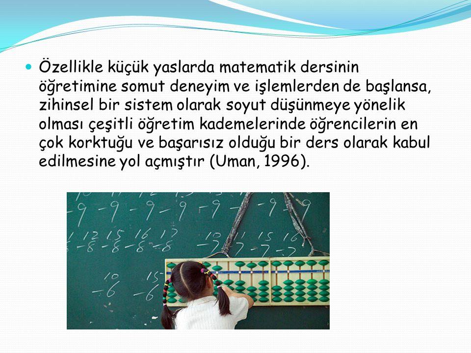Özellikle küçük yaslarda matematik dersinin öğretimine somut deneyim ve işlemlerden de başlansa, zihinsel bir sistem olarak soyut düşünmeye yönelik ol
