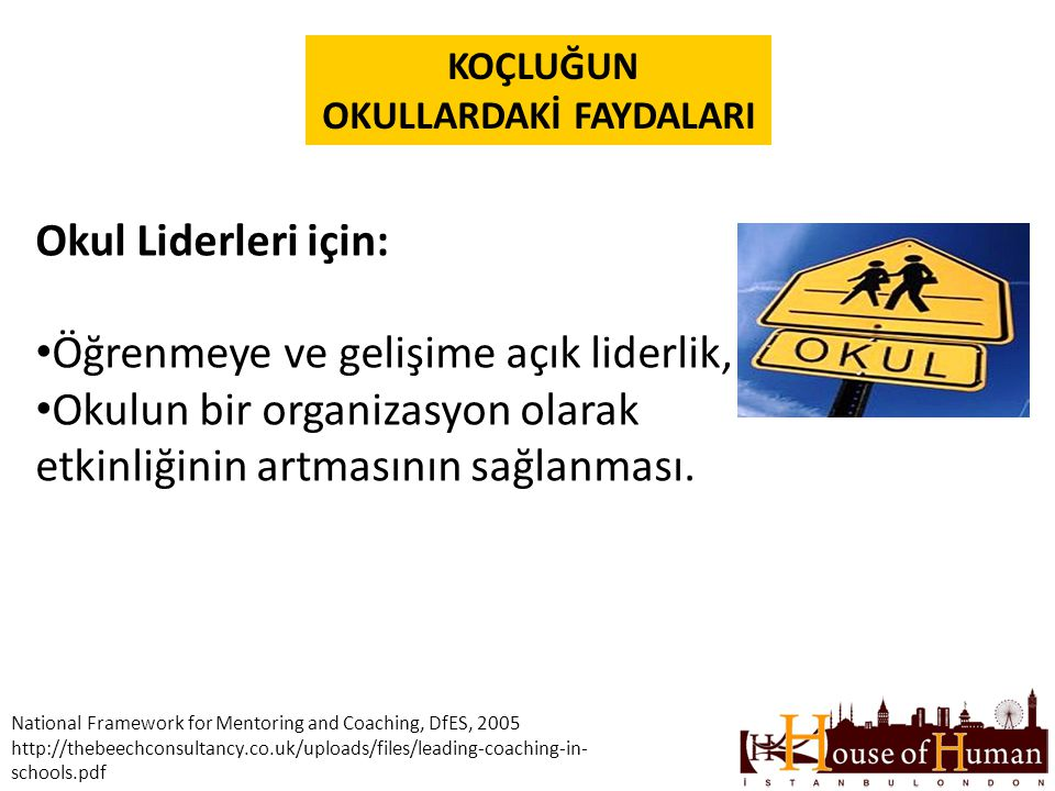 KOÇLUĞUN OKULLARDAKİ FAYDALARI National Framework for Mentoring and Coaching, DfES, 2005 http://thebeechconsultancy.co.uk/uploads/files/leading-coachi