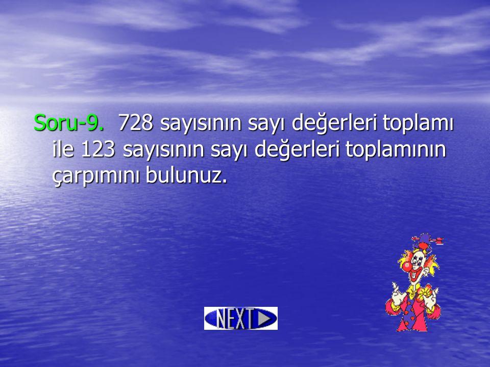 Soru-9. 728 sayısının sayı değerleri toplamı ile 123 sayısının sayı değerleri toplamının çarpımını bulunuz.