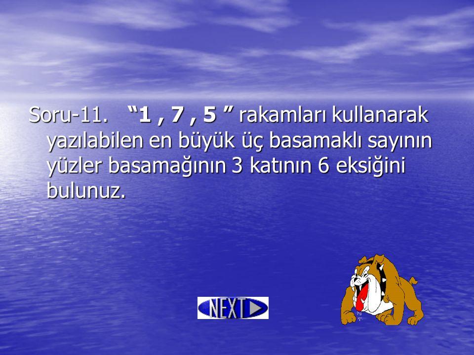 """Soru-11. """"1, 7, 5 """" rakamları kullanarak yazılabilen en büyük üç basamaklı sayının yüzler basamağının 3 katının 6 eksiğini bulunuz."""