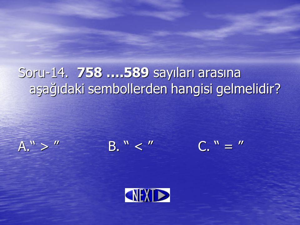 """Soru-14. 758 ….589 sayıları arasına aşağıdaki sembollerden hangisi gelmelidir? A."""" > """"B. """" """"B. """" < """"C. """" = """""""