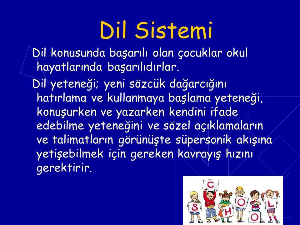 Dil Sistemi Dil konusunda başarılı olan çocuklar okul hayatlarında başarılıdırlar. Dil yeteneği; yeni sözcük dağarcığını hatırlama ve kullanmaya başla