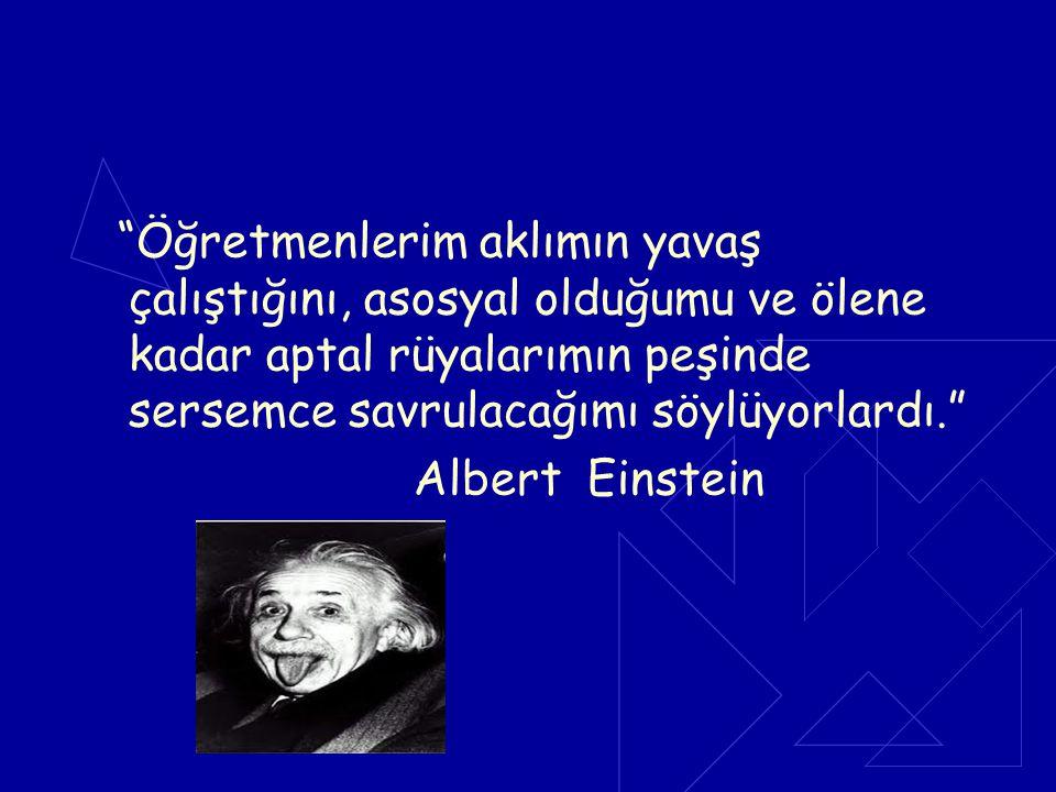"""""""Öğretmenlerim aklımın yavaş çalıştığını, asosyal olduğumu ve ölene kadar aptal rüyalarımın peşinde sersemce savrulacağımı söylüyorlardı."""" Albert Eins"""