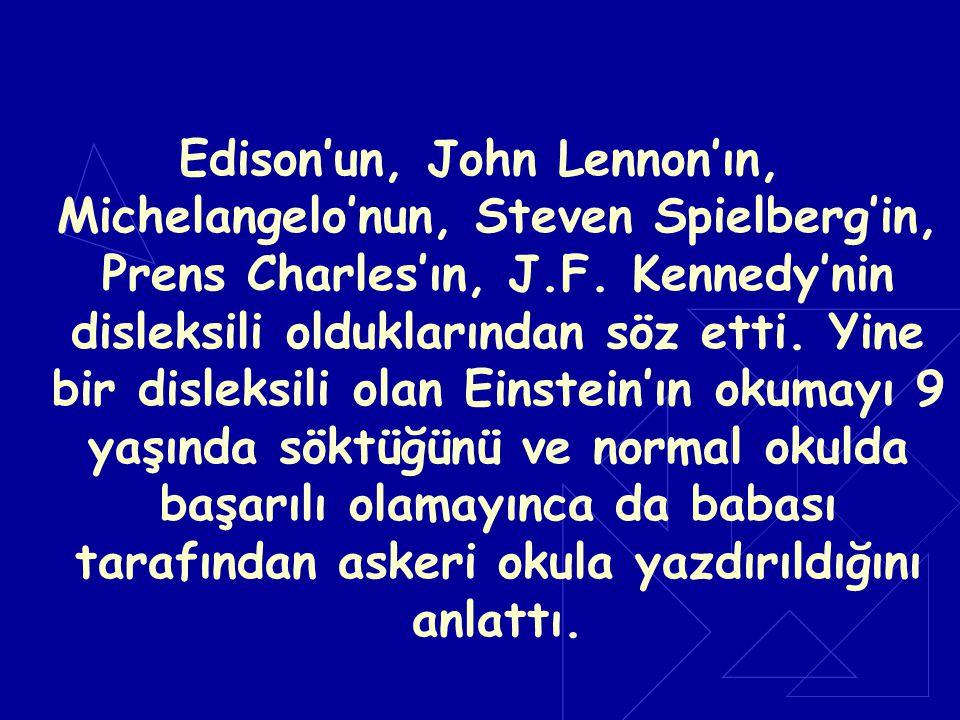 Edison'un, John Lennon'ın, Michelangelo'nun, Steven Spielberg'in, Prens Charles'ın, J.F. Kennedy'nin disleksili olduklarından söz etti. Yine bir disle