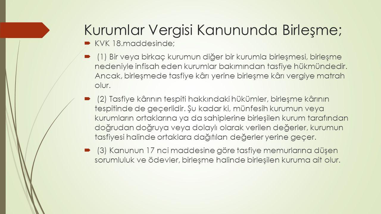 Kurumlar Vergisi Kanununda Birleşme;  KVK 18.maddesinde;  (1) Bir veya birkaç kurumun diğer bir kurumla birleşmesi, birleşme nedeniyle infisah eden kurumlar bakımından tasfiye hükmündedir.