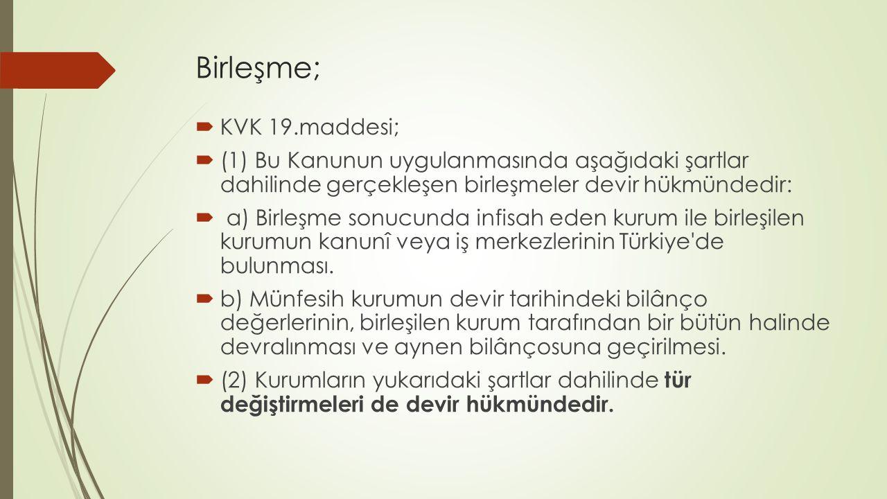 Birleşme;  KVK 19.maddesi;  (1) Bu Kanunun uygulanmasında aşağıdaki şartlar dahilinde gerçekleşen birleşmeler devir hükmündedir:  a) Birleşme sonucunda infisah eden kurum ile birleşilen kurumun kanunî veya iş merkezlerinin Türkiye de bulunması.