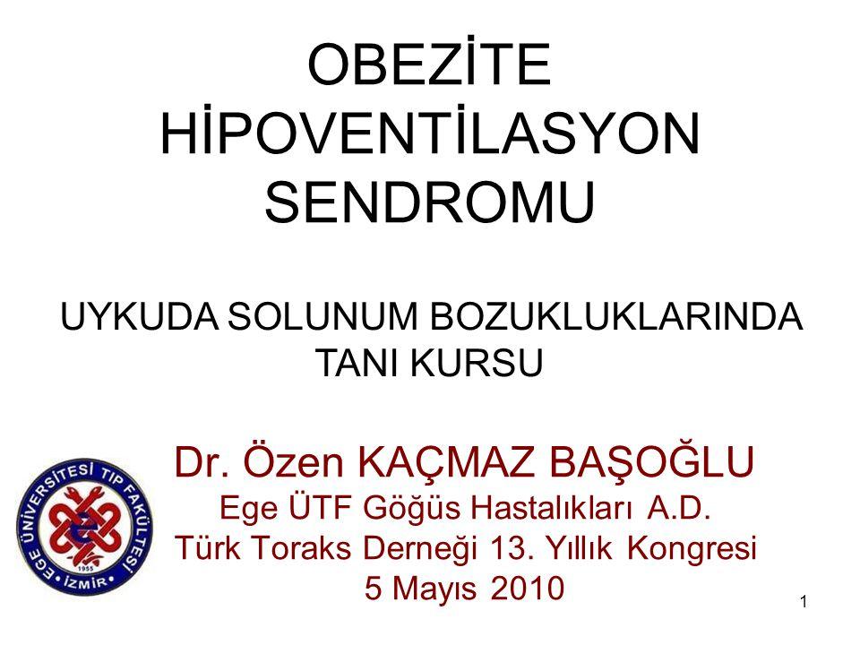 1 OBEZİTE HİPOVENTİLASYON SENDROMU Dr. Özen KAÇMAZ BAŞOĞLU Ege ÜTF Göğüs Hastalıkları A.D. Türk Toraks Derneği 13. Yıllık Kongresi 5 Mayıs 2010 UYKUDA