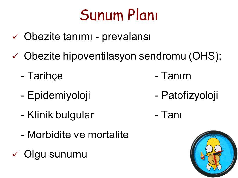 2 Sunum Planı Obezite tanımı - prevalansı Obezite hipoventilasyon sendromu (OHS); - Tarihçe- Tanım - Epidemiyoloji- Patofizyoloji - Klinik bulgular- T