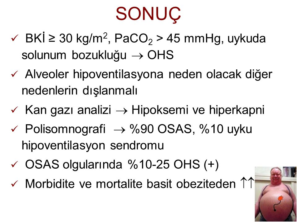 35 SONUÇ BKİ ≥ 30 kg/m 2, PaCO 2 > 45 mmHg, uykuda solunum bozukluğu  OHS Alveoler hipoventilasyona neden olacak diğer nedenlerin dışlanmalı Kan gazı