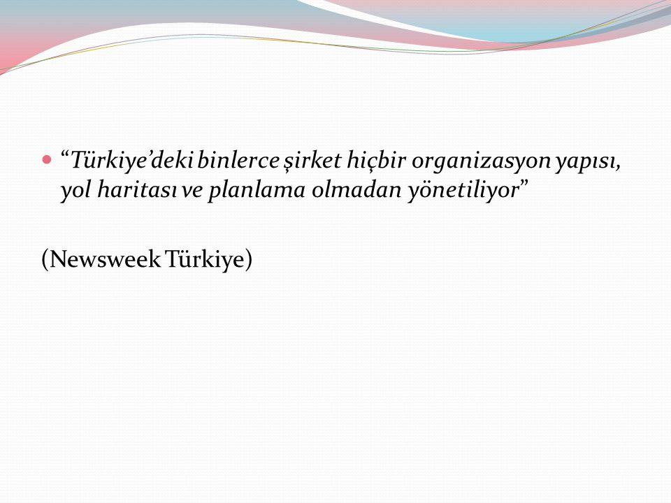 """""""Türkiye'deki binlerce şirket hiçbir organizasyon yapısı, yol haritası ve planlama olmadan yönetiliyor"""" (Newsweek Türkiye)"""