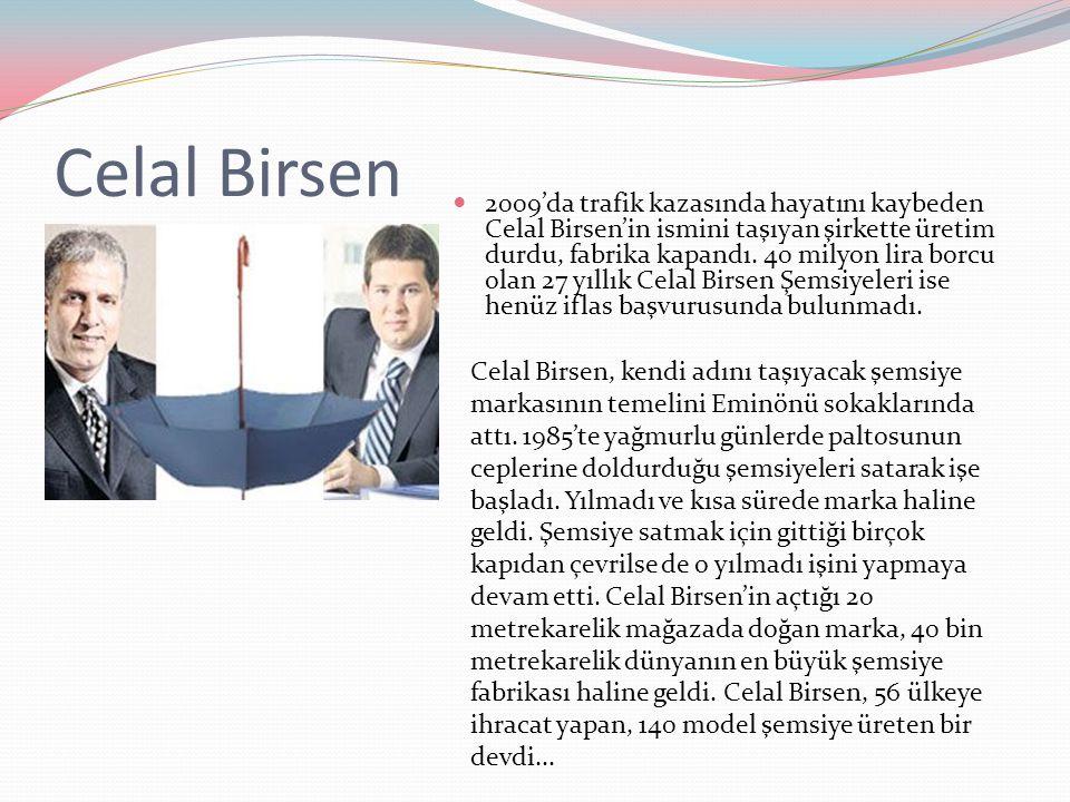 Celal Birsen 2009'da trafik kazasında hayatını kaybeden Celal Birsen'in ismini taşıyan şirkette üretim durdu, fabrika kapandı. 40 milyon lira borcu ol