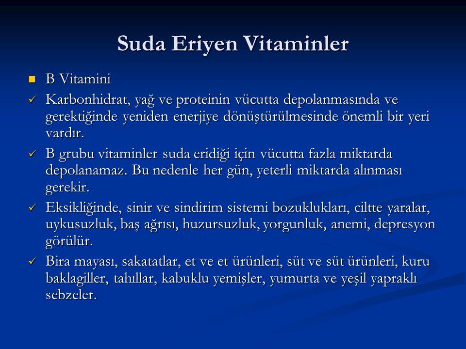 Suda Eriyen Vitaminler B Vitamini B Vitamini Karbonhidrat, yağ ve proteinin vücutta depolanmasında ve gerektiğinde yeniden enerjiye dönüştürülmesinde