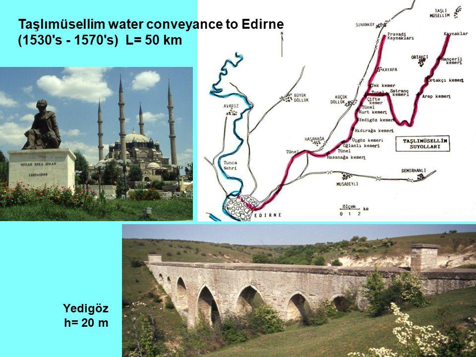 Yedigöz h= 20 m Taşlımüsellim water conveyance to Edirne (1530's - 1570's) L= 50 km