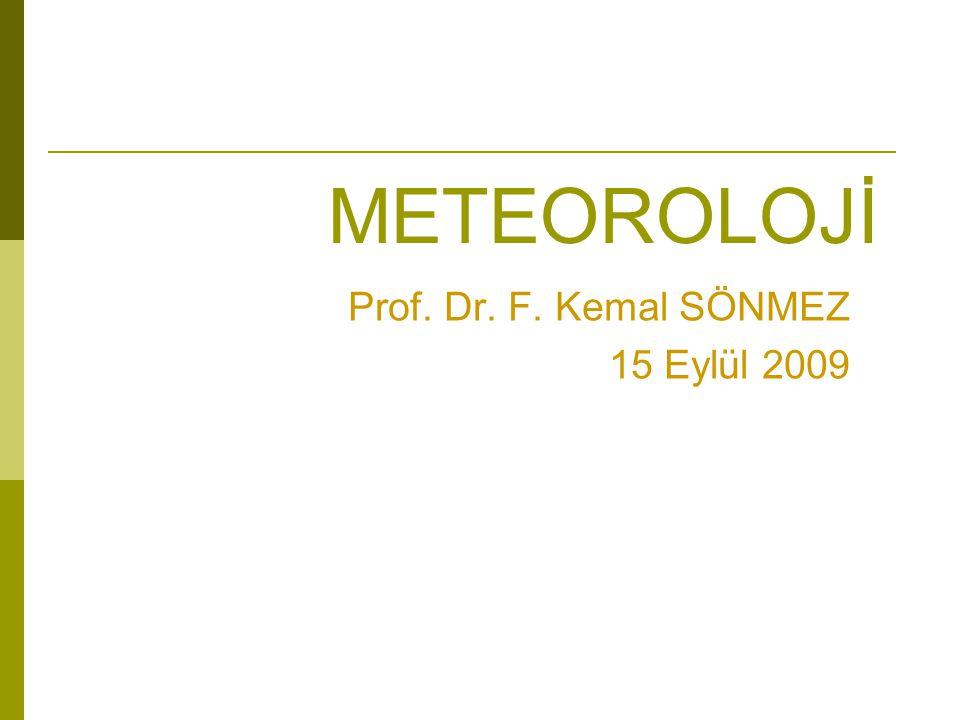 METEOROLOJİ Prof. Dr. F. Kemal SÖNMEZ 15 Eylül 2009