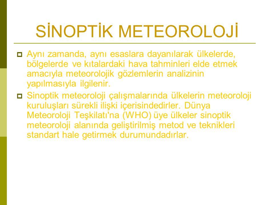 SİNOPTİK METEOROLOJİ  Aynı zamanda, aynı esaslara dayanılarak ülkelerde, bölgelerde ve kıtalardaki hava tahminleri elde etmek amacıyla meteorolojik gözlemlerin analizinin yapılmasıyla ilgilenir.