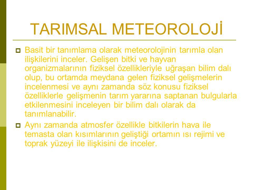 TARIMSAL METEOROLOJİ  Basit bir tanımlama olarak meteorolojinin tarımla olan ilişkilerini inceler.