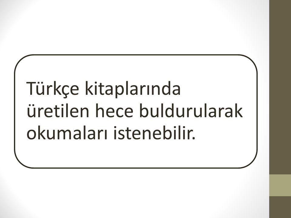 Türkçe kitaplarında üretilen hece buldurularak okumaları istenebilir.