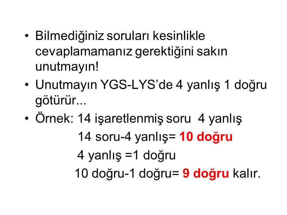 Bilmediğiniz soruları kesinlikle cevaplamamanız gerektiğini sakın unutmayın! Unutmayın YGS-LYS'de 4 yanlış 1 doğru götürür... Örnek: 14 işaretlenmiş s