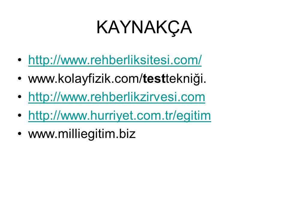 KAYNAKÇA http://www.rehberliksitesi.com/ www.kolayfizik.com/testtekniği. http://www.rehberlikzirvesi.com http://www.hurriyet.com.tr/egitim www.millieg