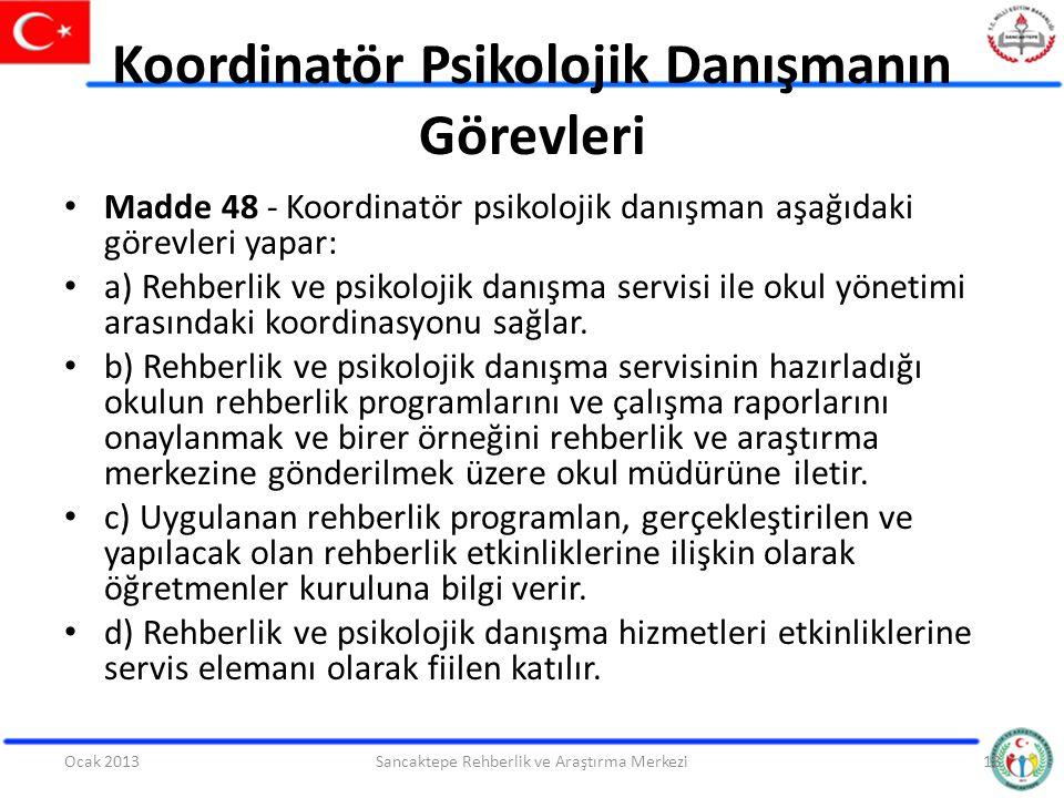 Koordinatör Psikolojik Danışmanın Görevleri Madde 48 - Koordinatör psikolojik danışman aşağıdaki görevleri yapar: a) Rehberlik ve psikolojik danışma s