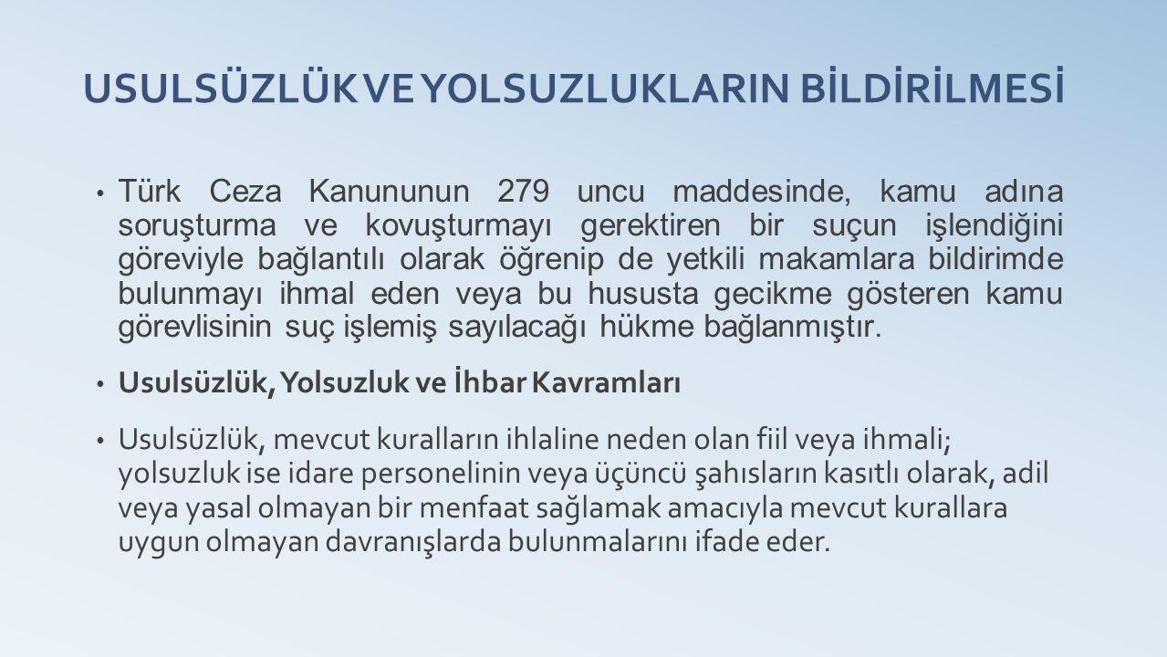USULSÜZLÜK VE YOLSUZLUKLARIN BİLDİRİLMESİ Türk Ceza Kanununun 279 uncu maddesinde, kamu adına soruşturma ve kovuşturmayı gerektiren bir suçun işlendiğini göreviyle bağlantılı olarak öğrenip de yetkili makamlara bildirimde bulunmayı ihmal eden veya bu hususta gecikme gösteren kamu görevlisinin suç işlemiş sayılacağı hükme bağlanmıştır.
