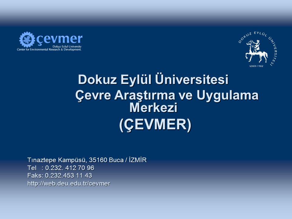 Dokuz Eylül Üniversitesi Çevre Araştırma ve Uygulama Merkezi Çevre Araştırma ve Uygulama Merkezi (ÇEVMER) (ÇEVMER) Tınaztepe Kampüsü, 35160 Buca / İZMİR Tel : 0.232.