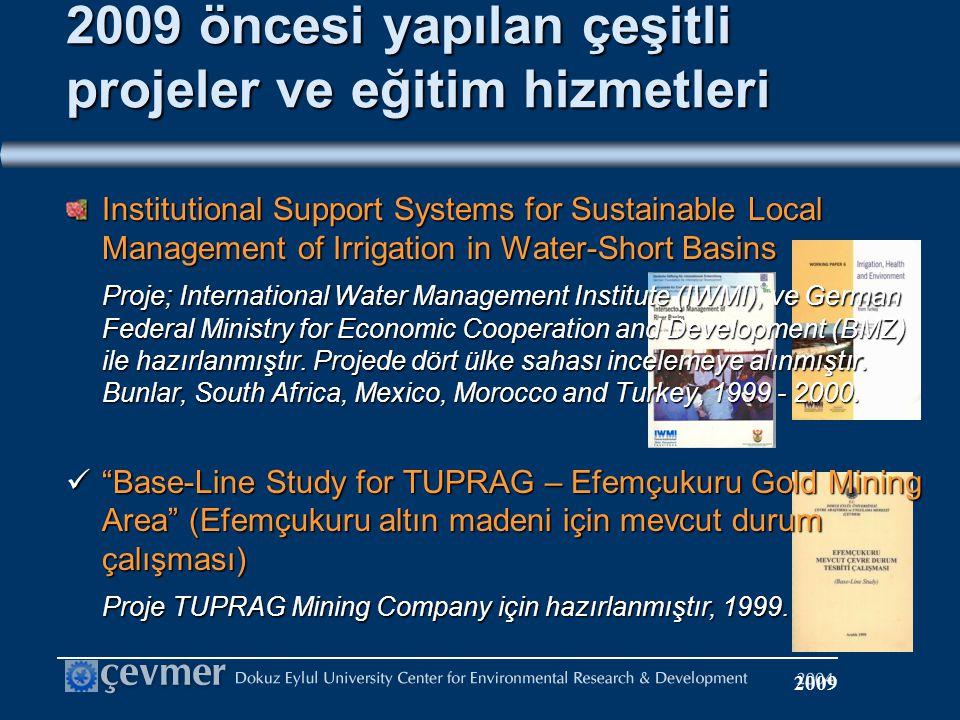 2009 öncesi yapılan çeşitli projeler ve eğitim hizmetleri Institutional Support Systems for Sustainable Local Management of Irrigation in Water-Short Basins Proje; International Water Management Institute (IWMI), ve German Federal Ministry for Economic Cooperation and Development (BMZ) ile hazırlanmıştır.