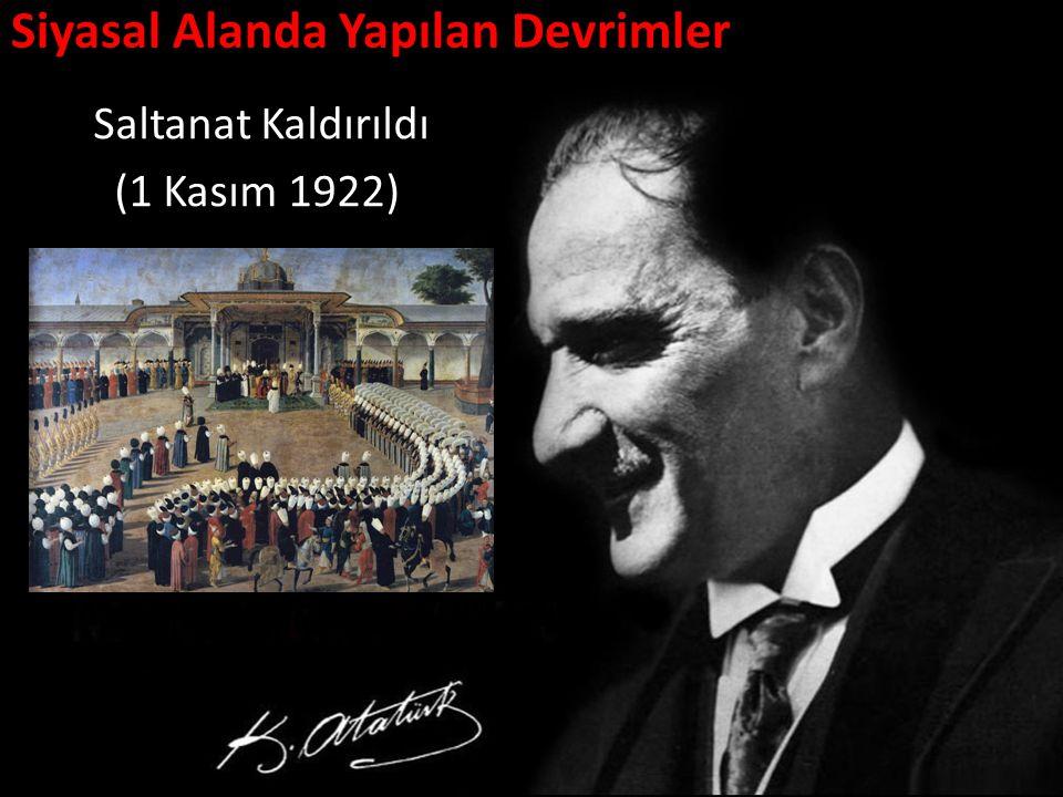 Siyasal Alanda Yapılan Devrimler Saltanat Kaldırıldı (1 Kasım 1922)