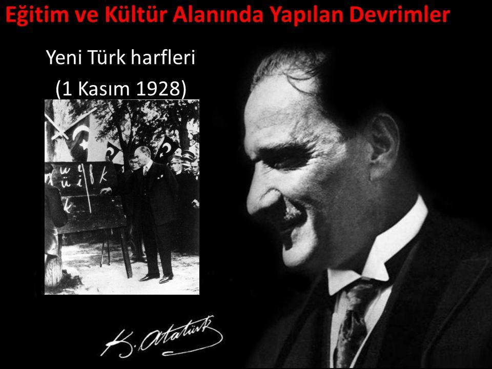 Eğitim ve Kültür Alanında Yapılan Devrimler Yeni Türk harfleri (1 Kasım 1928)