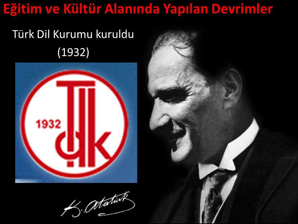 Eğitim ve Kültür Alanında Yapılan Devrimler Türk Dil Kurumu kuruldu (1932)
