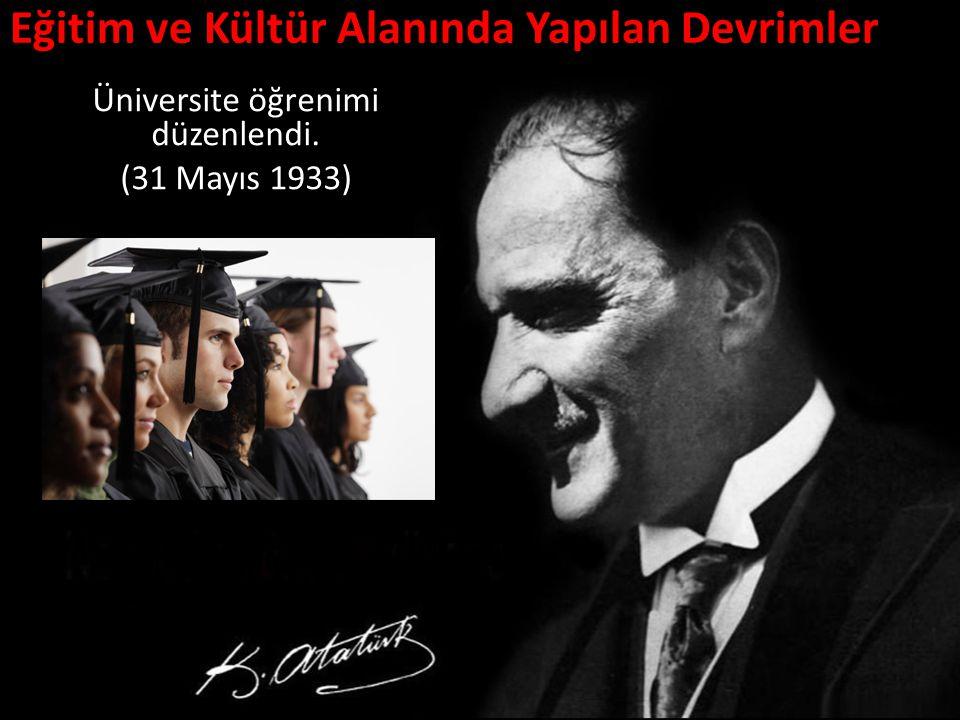 Eğitim ve Kültür Alanında Yapılan Devrimler Üniversite öğrenimi düzenlendi. (31 Mayıs 1933)