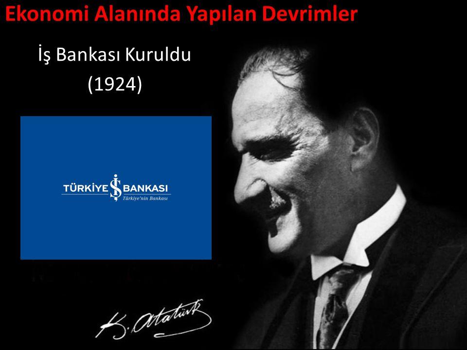 Ekonomi Alanında Yapılan Devrimler İş Bankası Kuruldu (1924)