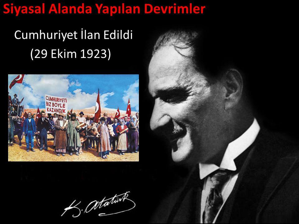 Siyasal Alanda Yapılan Devrimler Cumhuriyet İlan Edildi (29 Ekim 1923)