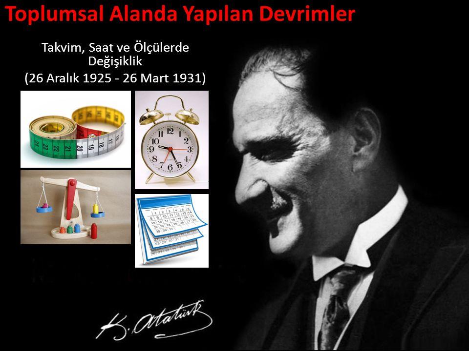 Toplumsal Alanda Yapılan Devrimler Takvim, Saat ve Ölçülerde Değişiklik (26 Aralık 1925 - 26 Mart 1931)