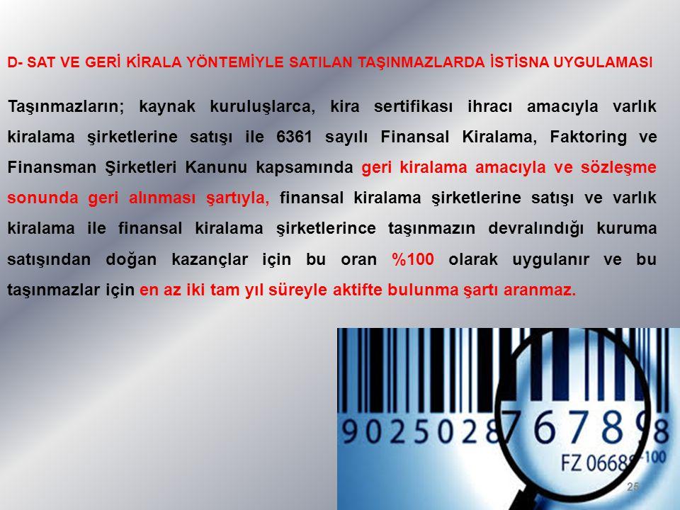D- SAT VE GERİ KİRALA YÖNTEMİYLE SATILAN TAŞINMAZLARDA İSTİSNA UYGULAMASI Taşınmazların; kaynak kuruluşlarca, kira sertifikası ihracı amacıyla varlık
