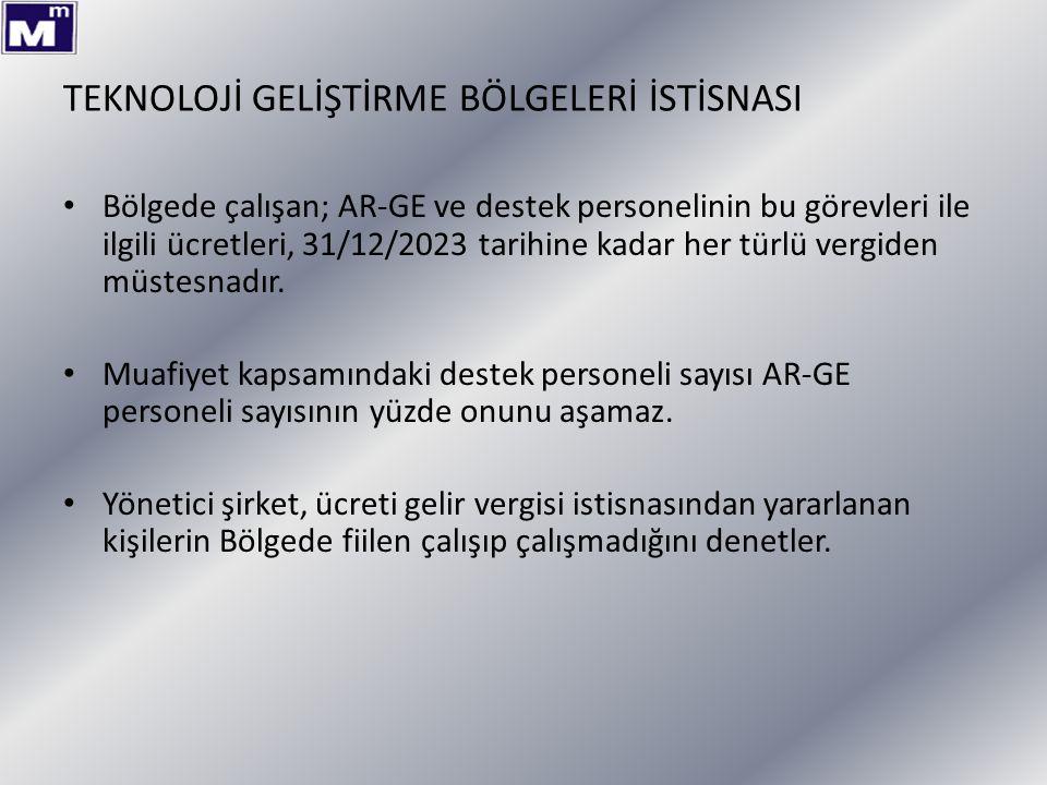TEKNOLOJİ GELİŞTİRME BÖLGELERİ İSTİSNASI Bölgede çalışan; AR-GE ve destek personelinin bu görevleri ile ilgili ücretleri, 31/12/2023 tarihine kadar he