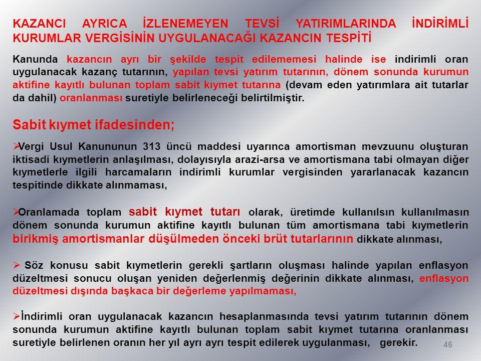 KAZANCI AYRICA İZLENEMEYEN TEVSİ YATIRIMLARINDA İNDİRİMLİ KURUMLAR VERGİSİNİN UYGULANACAĞI KAZANCIN TESPİTİ Kanunda kazancın ayrı bir şekilde tespit e