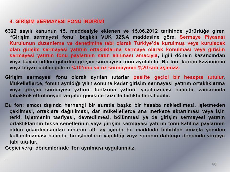 """4. GİRİŞİM SERMAYESİ FONU İNDİRİMİ 6322 sayılı kanunun 15. maddesiyle eklenen ve 15.06.2012 tarihinde yürürlüğe giren """"Girişim sermayesi fonu"""" başlıkl"""