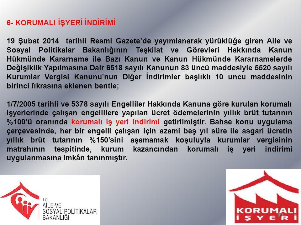 6- KORUMALI İŞYERİ İNDİRİMİ 19 Şubat 2014 tarihli Resmi Gazete'de yayımlanarak yürüklüğe giren Aile ve Sosyal Politikalar Bakanlığının Teşkilat ve Gör