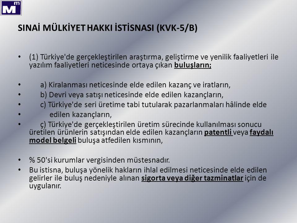 SINAİ MÜLKİYET HAKKI İSTİSNASI (KVK-5/B) (1) Türkiye'de gerçekleştirilen araştırma, geliştirme ve yenilik faaliyetleri ile yazılım faaliyetleri netice