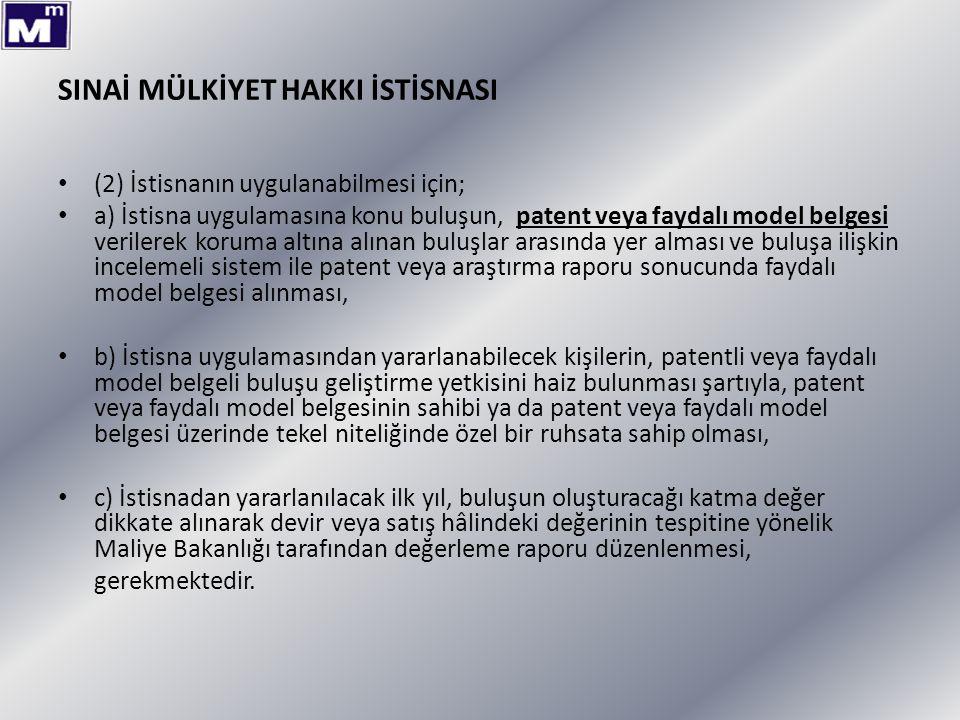 SINAİ MÜLKİYET HAKKI İSTİSNASI (2) İstisnanın uygulanabilmesi için; a) İstisna uygulamasına konu buluşun, patent veya faydalı model belgesi verilerek